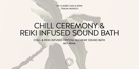 Chill Ceremony | Reiki infused Alchemy Crystal  Sound Bath mit Irina Tickets