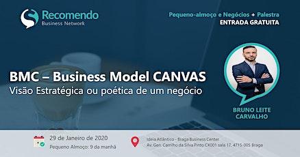 Pequeno-almoço + Palestra: BMC - Business Model Canvas: Visão estratégica ou visão poética de um negócio bilhetes