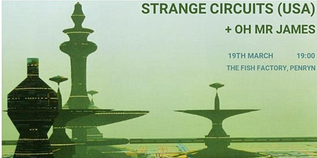 Strange Circuits (USA) + Oh Mr James tickets