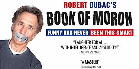 "Robert Dubac's ""Book of Moron"" tickets"