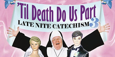 """'Til Death Do Us Part: Late Nite Catechism 3"" tickets"