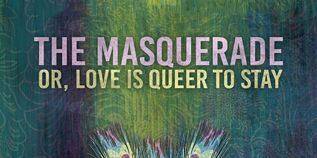 """""""The Masquerade; Or, Love is Queer to Stay"""" tickets"""
