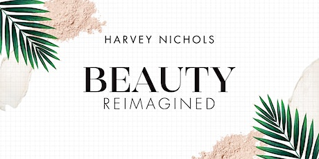 Beauty Reimagined at Harvey Nichols Manchester tickets