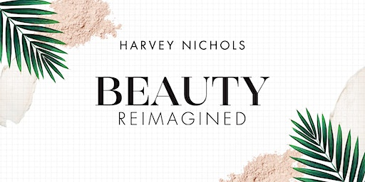 Beauty Reimagined at Harvey Nichols Manchester