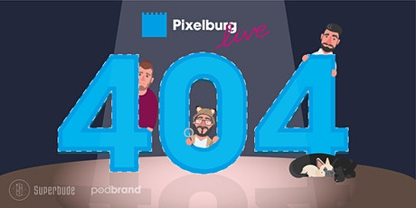 Pixelburg Podcast LIVE SHOW 404 Tickets