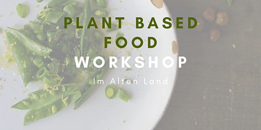 Plantbased Food Workshop | vegan - glutenfrei | Altes Land