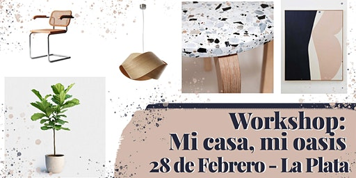 Workshop: Mi casa, mi oasis
