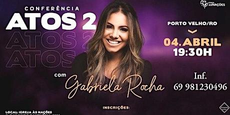 Gabriela Rocha em Porto Velho, RO. Conferência Atos 2 ingressos