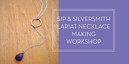 Sip & Silversmith- Necklace Making Workshop *NEW DATE ADDED*