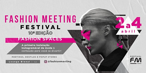 Fashion Meeting Festival | 10a edição | SP | 2 a 4 de Abril