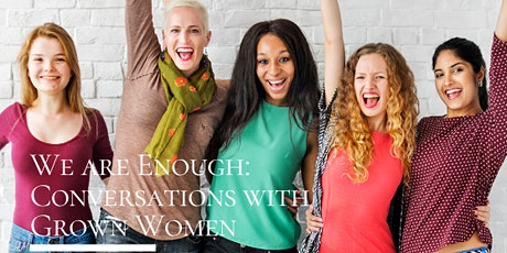 We Are Enough: Conversations with Grown Women tickets
