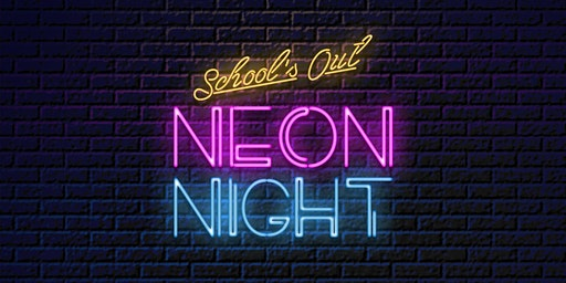 School's Out Neon Night | ab 16 J.