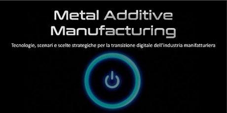 Metal Additive Manufacturing per la transizione digitale della manifattura biglietti