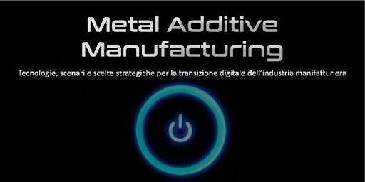 Metal Additive Manufacturing per la transizione digitale della manifattura