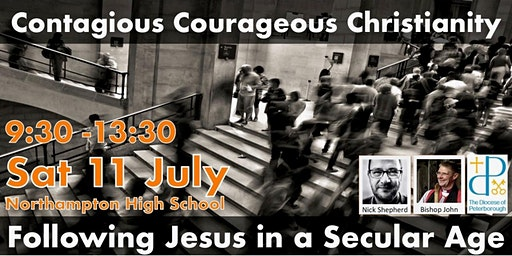 Courageous, Contagious Christianity: following Jesus in a secular age