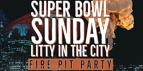#vibecitysundaze PRESENTS: LITTY IN THE CITY SUPER BOWL FIRE PIT PARTY! tickets