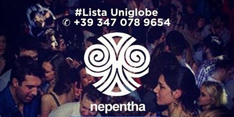Every Saturday I Free Entry at Nepentha I Lista Uniglobe I ✆ 347 0789654 biglietti
