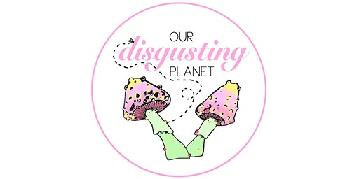 Our Disgusting Planet (Cambridge Science Festival)