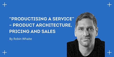 """Productising a Service"" – Product Architecture, Pricing and Sales tickets"