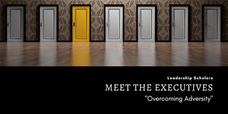 "Meet the Executives: ""Overcoming Adversity"" - April 10, 2020 tickets"