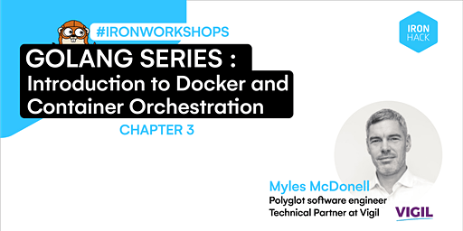Golang Series -  Intro to Docker and Container Orchestration | CHAPTER 3