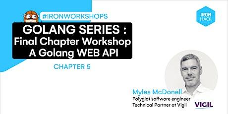 Golang Series -  Final Chapter Workshop - A Golang WEB API | CHAPTER 5 entradas