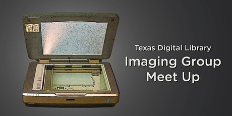 Texas Digital Library Imaging Group Meeting tickets