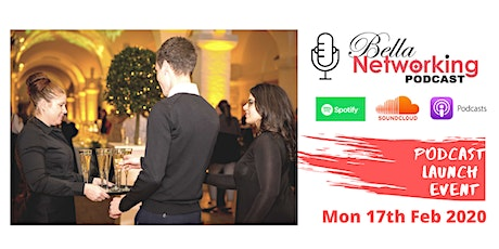 Podcast Event Launch - BellaNetworking Podcast Show (Spotify/iTunes/) tickets