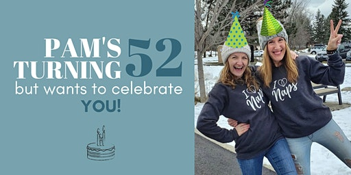 Pam's turning 52 and wants to celebrate YOU!
