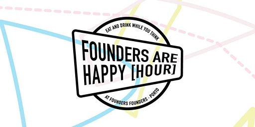 Founders Are Happy [Hour] #1   Lisbon