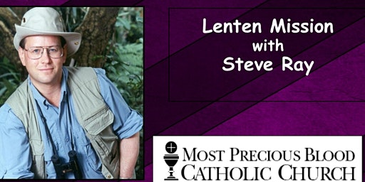 Lenten Mission with Steve Ray 2020