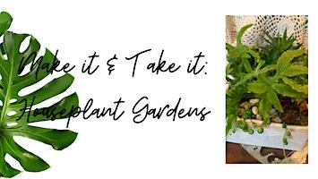 Make it & Take it: Houseplant Garden