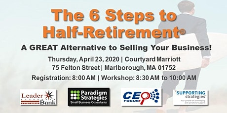 6 Steps to Half-Retirement - Don't Sell Your Small Business, Half-Retire! tickets