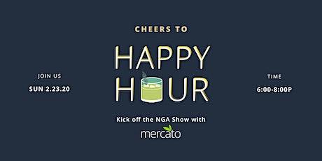 NGA Show Kick-off Happy Hour With Mercato tickets