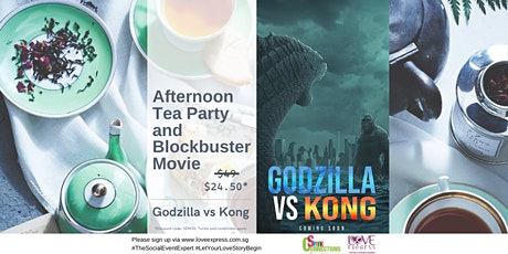 14 MAR:(50% OFF) AFTERNOON TEA PARTY AND BLOCKBUSTER MOVIE-GODZILLA VS KONG tickets