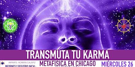 TRANSMUTA TU KARMA- Metafísica en Chicago tickets
