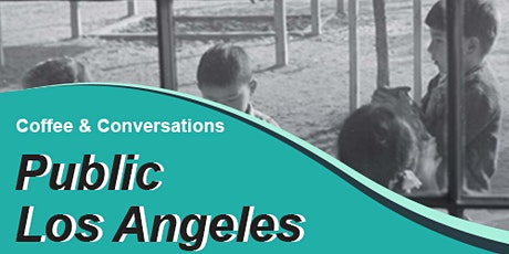 "Coffee & Conversation: ""Public Los Angeles"" Book Talk with Judy Branfman tickets"