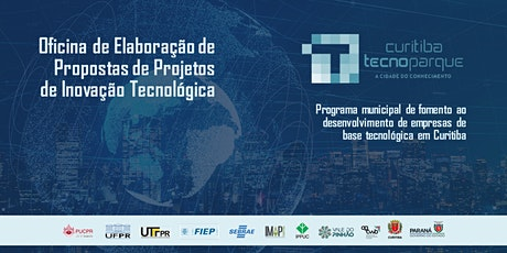 14ª OFICINA TECNOPARQUE - ELABORAÇÃO DE PROJETOS DE INOVAÇÃO TECNOLÓGICA ingressos