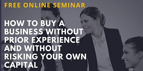 FREE Online Seminar: How to Buy a Business Without Risking Your Own Capital tickets