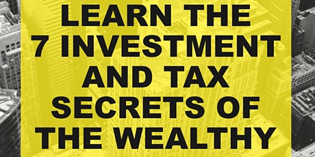 LEARN THE 7 INVESTMENT AND TAX SECRETS OF THE WEALTHY tickets