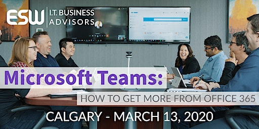 Microsoft Teams: How To Get More Value From Office 365 - Calgary