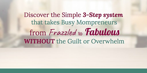 Discover How Mompreneurs Are Living Their Dream Lives, Without Burnout or Overwhelm {FREE Online Training}