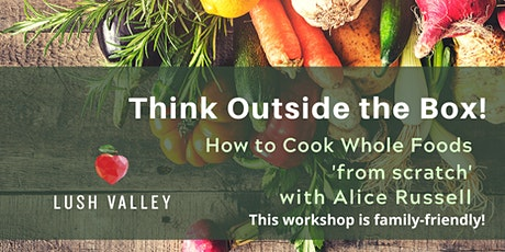Think Outside the Box! Learn to Cook Whole Foods tickets