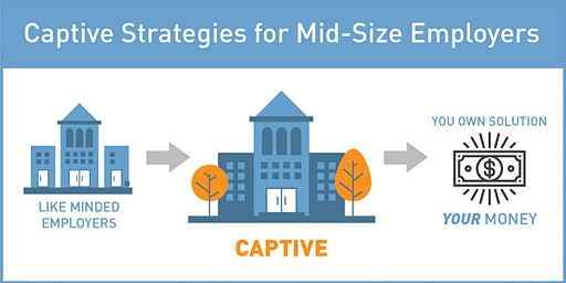 Captive Strategies for Mid-Sized Employers Columbus