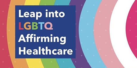 Leap into LGBTQ Affirming Healthcare tickets