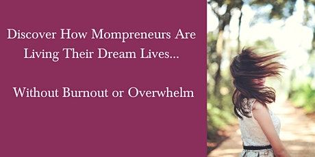 Discover How Mompreneurs Are Living Their Dream Lives, Without Overwhelm tickets