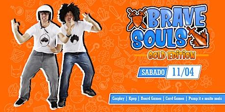 Brave Souls - Gold Edition |  Sábado dia 11 de Abril ingressos