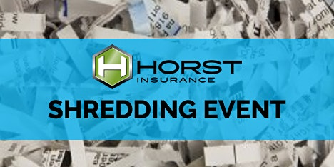Horst Insurance-Protecting What Matters To You-Shredding Event for Clients