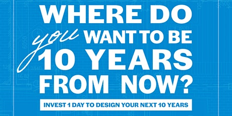 Take ONE Day to Design Your Next Year & Decade-from Vision to Action Plans tickets