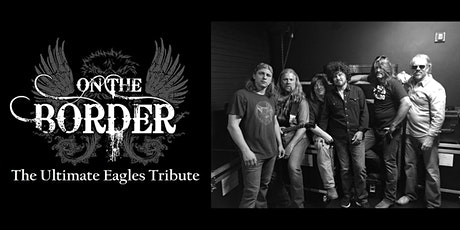 The Ultimate Eagles Tribute - On the Border tickets